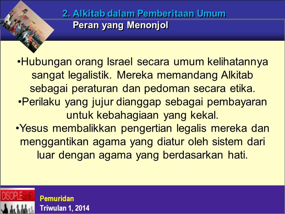 Pemuridan Triwulan 1, 2014 2. Alkitab dalam Pemberitaan Umum Peran yang Menonjol Hubungan orang Israel secara umum kelihatannya sangat legalistik. Mer