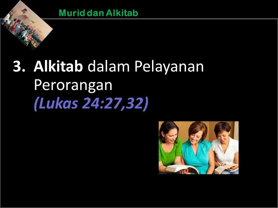 b b Understand the purposes of marriageA Murid dan Alkitab 3. Alkitab dalam Pelayanan Perorangan (Lukas 24:27,32)