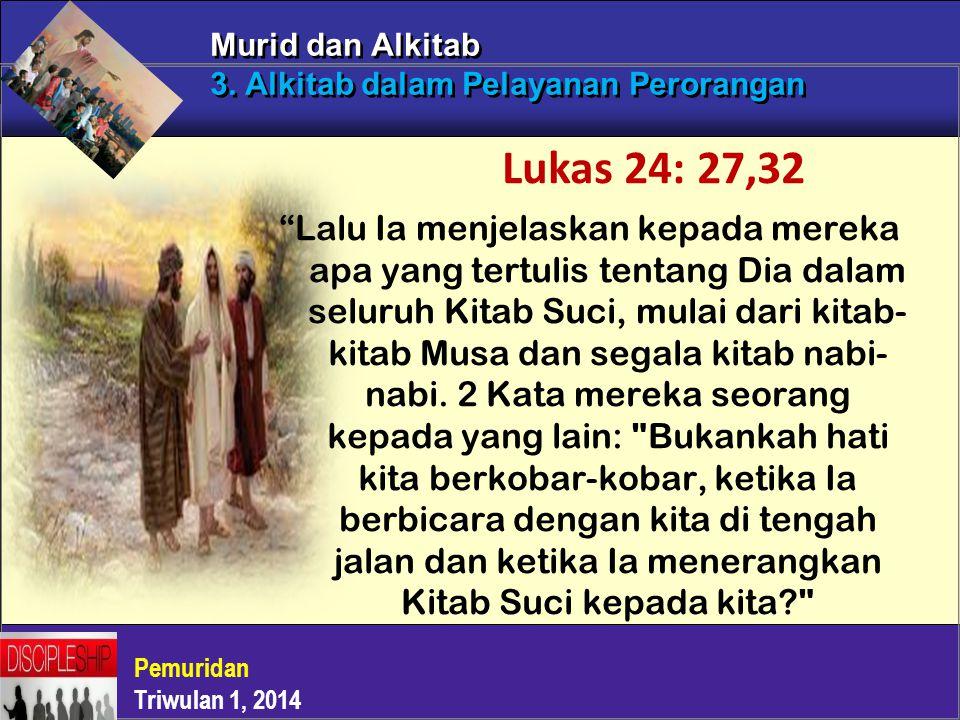 """""""Lalu Ia menjelaskan kepada mereka apa yang tertulis tentang Dia dalam seluruh Kitab Suci, mulai dari kitab- kitab Musa dan segala kitab nabi- nabi. 2"""