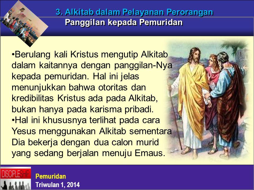 3. Alkitab dalam Pelayanan Perorangan Panggilan kepada Pemuridan Berulang kali Kristus mengutip Alkitab dalam kaitannya dengan panggilan-Nya kepada pe