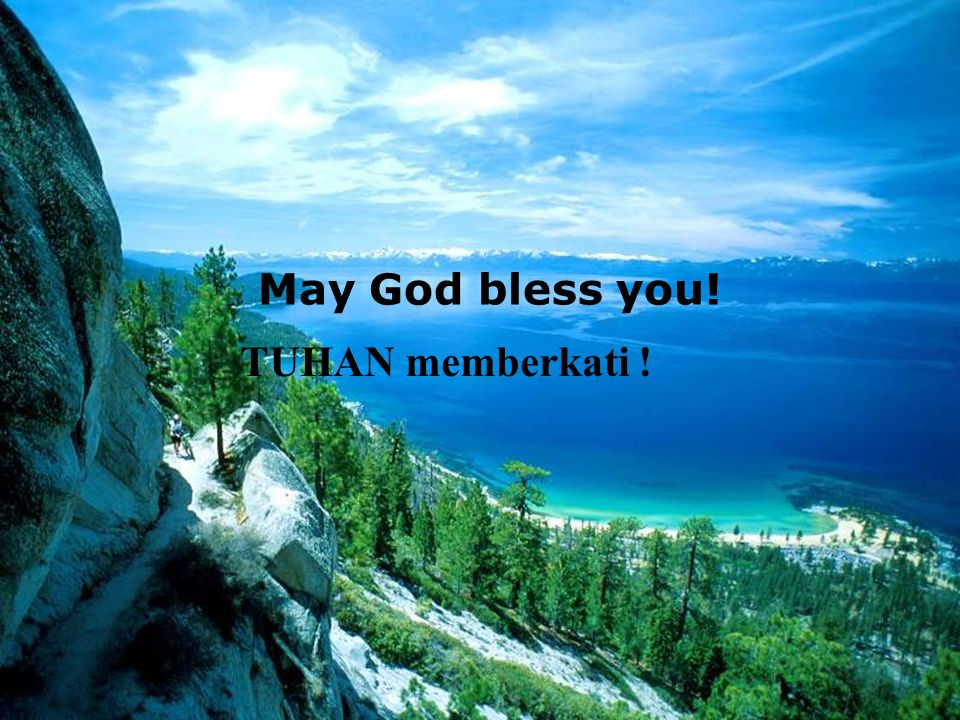 May God bless you! TUHAN memberkati !