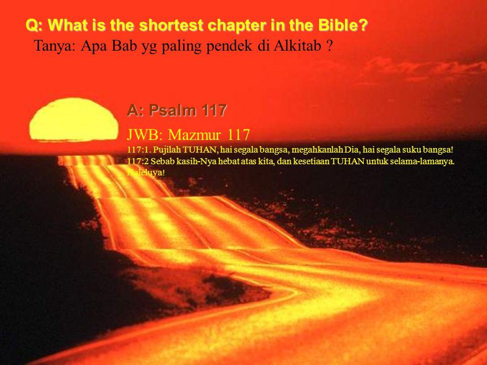 Q: What is the longest chapter in the Bible.A: Psalm 119 Tanya: Apa Bab terpanjang di Alkitab .