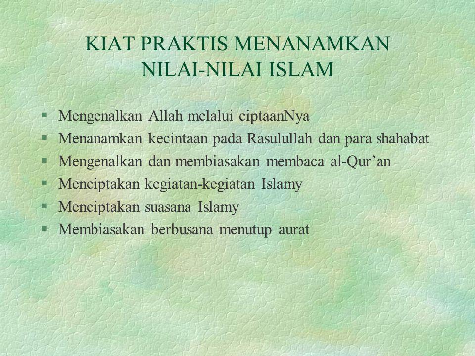 KIAT PRAKTIS MENANAMKAN NILAI-NILAI ISLAM §Mengenalkan Allah melalui ciptaanNya §Menanamkan kecintaan pada Rasulullah dan para shahabat §Mengenalkan d