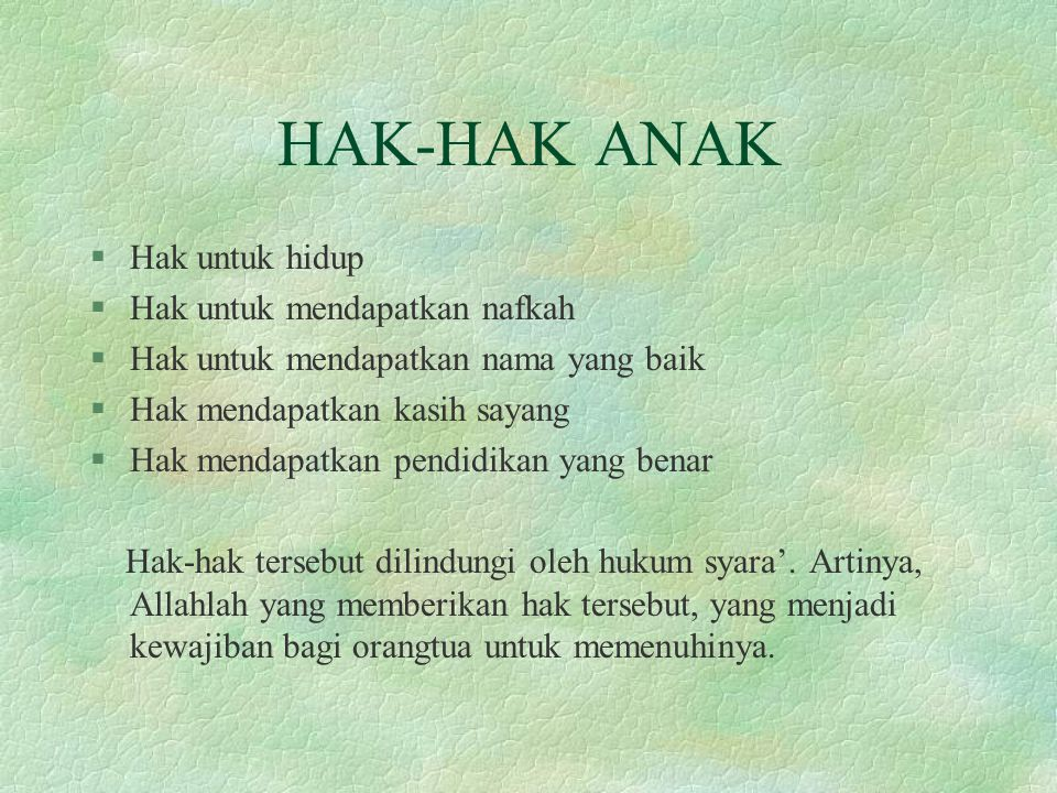 HAK-HAK ANAK §Hak untuk hidup §Hak untuk mendapatkan nafkah §Hak untuk mendapatkan nama yang baik §Hak mendapatkan kasih sayang §Hak mendapatkan pendi