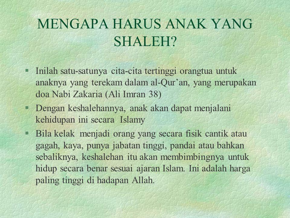 MENGAPA HARUS ANAK YANG SHALEH? §Inilah satu-satunya cita-cita tertinggi orangtua untuk anaknya yang terekam dalam al-Qur'an, yang merupakan doa Nabi