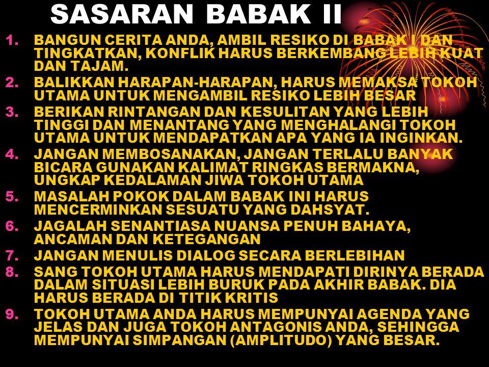 SASARAN BABAK II 1.BANGUN CERITA ANDA, AMBIL RESIKO DI BABAK I DAN TINGKATKAN, KONFLIK HARUS BERKEMBANG LEBIH KUAT DAN TAJAM. 2.BALIKKAN HARAPAN-HARAP