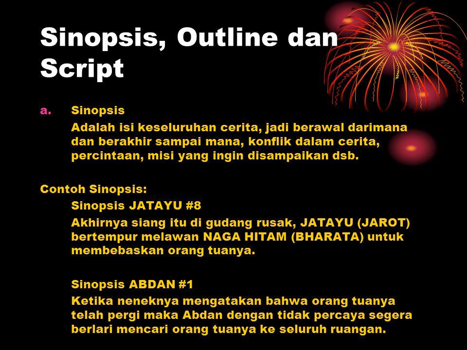 Sinopsis, Outline dan Script a.Sinopsis Adalah isi keseluruhan cerita, jadi berawal darimana dan berakhir sampai mana, konflik dalam cerita, percintaa