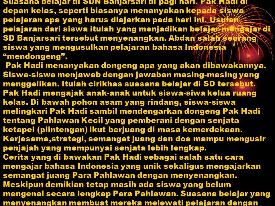 SINOPSIS PAHLAWAN KECIL Suasana belajar di SDN Banjarsari di pagi hari. Pak Hadi di depan kelas, seperti biasanya menanyakan kepada siswa pelajaran ap