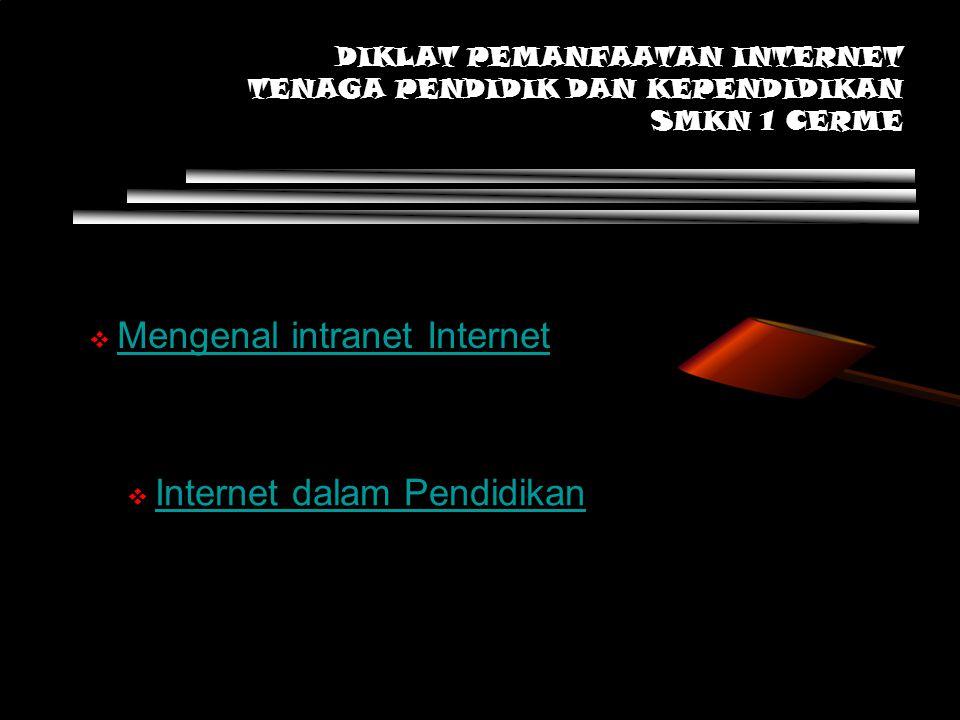 DIKLAT PEMANFAATAN INTERNET TENAGA PENDIDIK DAN KEPENDIDIKAN SMKN 1 CERME  Mengenal intranet Internet Mengenal intranet Internet  Internet dalam Pendidikan Internet dalam Pendidikan