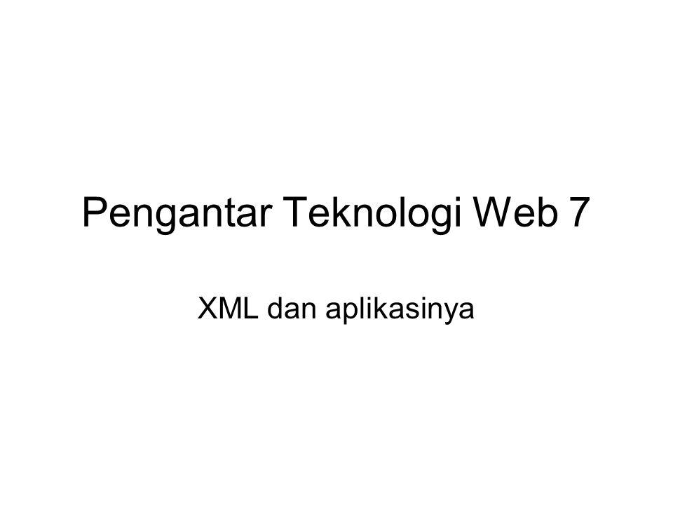 Pengantar Teknologi Web 7 XML dan aplikasinya