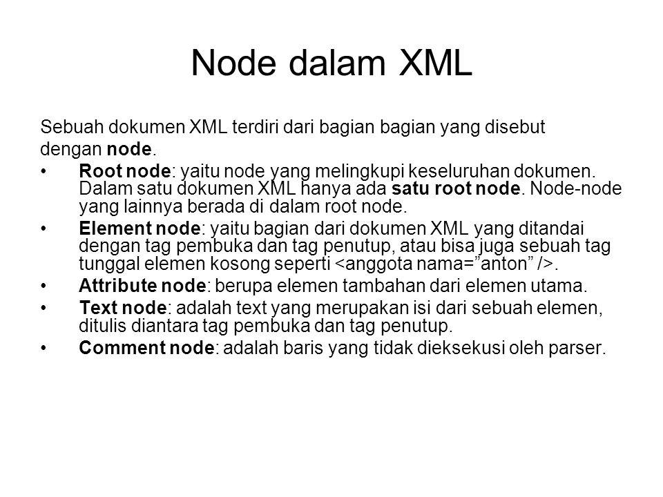 Node dalam XML Sebuah dokumen XML terdiri dari bagian bagian yang disebut dengan node. Root node: yaitu node yang melingkupi keseluruhan dokumen. Dala