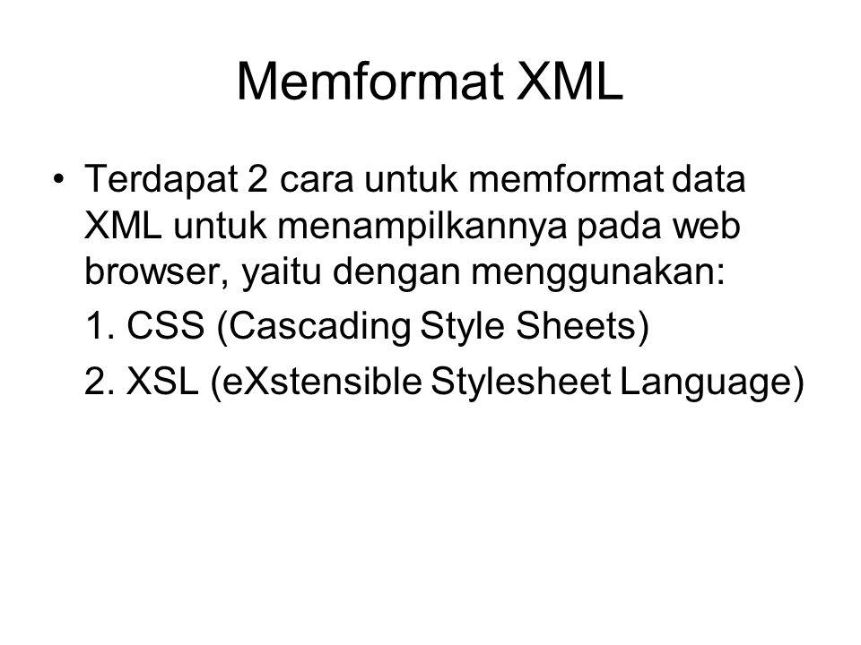 Memformat XML Terdapat 2 cara untuk memformat data XML untuk menampilkannya pada web browser, yaitu dengan menggunakan: 1. CSS (Cascading Style Sheets