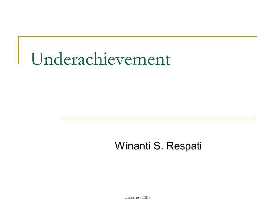 winsr-rev2008 Underachievement Winanti S. Respati