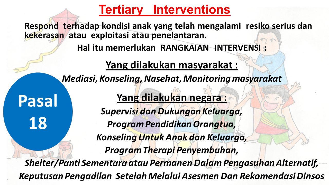 Tertiary Interventions Respond terhadap kondisi anak yang telah mengalami resiko serius dan kekerasan atau exploitasi atau penelantaran.