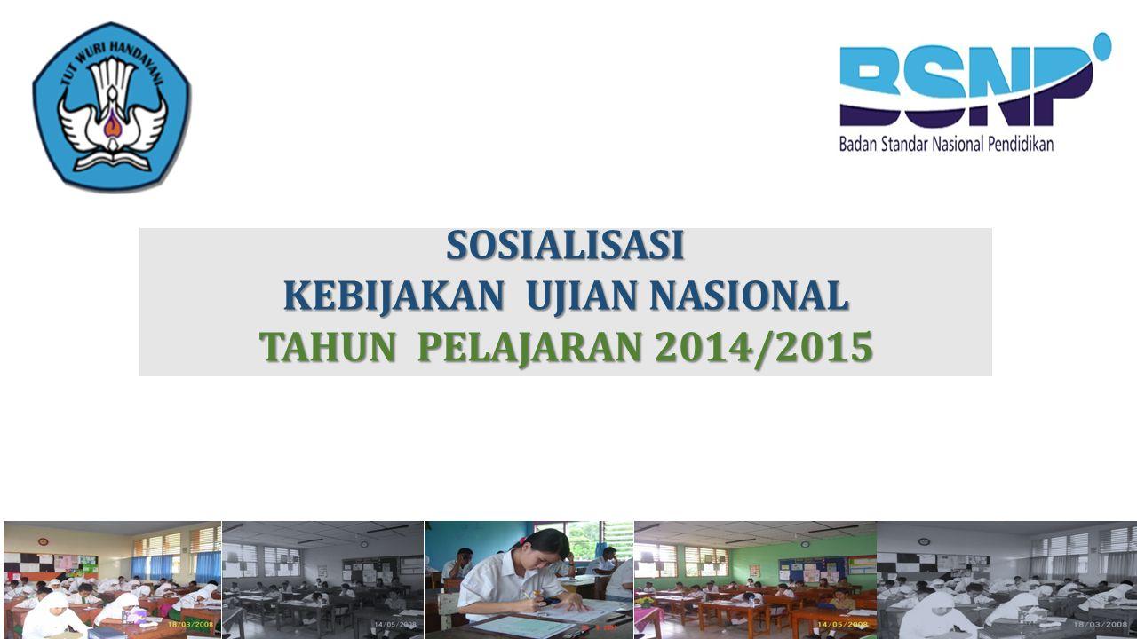 SOSIALISASI KEBIJAKAN UJIAN NASIONAL TAHUN PELAJARAN 2014/2015