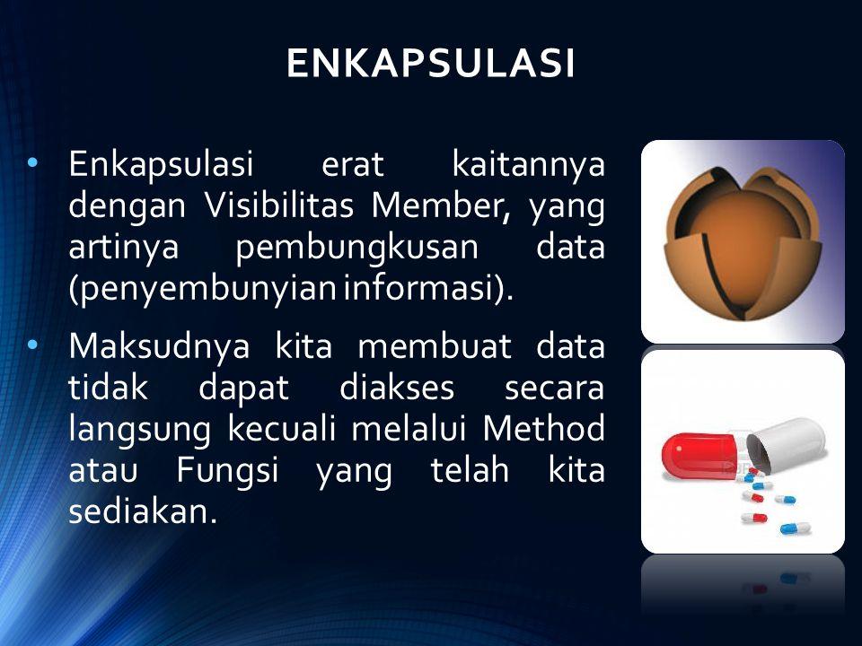 ENKAPSULASI Enkapsulasi erat kaitannya dengan Visibilitas Member, yang artinya pembungkusan data (penyembunyian informasi). Maksudnya kita membuat dat