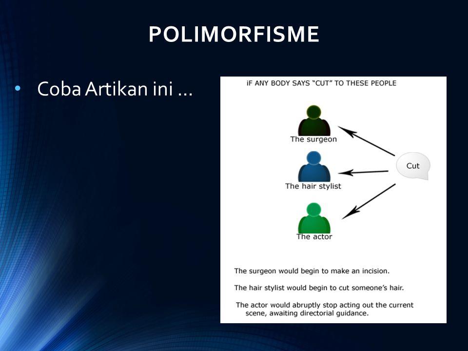 POLIMORFISME Polimorfisme pada dasarnya sederhana, bahkan sadar tidak sadar dari pembahasan kita sebelumnya, kita telah melakukan apa yang dinamakan Polimorfisme.