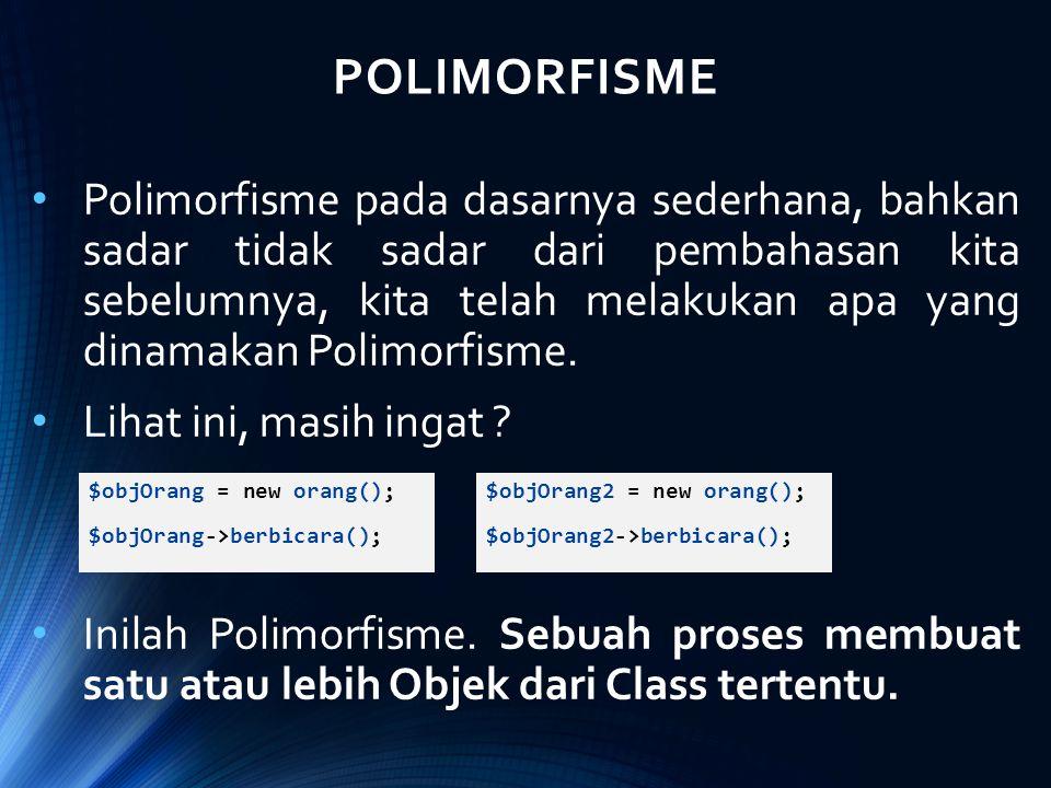 POLIMORFISME Polimorfisme pada dasarnya sederhana, bahkan sadar tidak sadar dari pembahasan kita sebelumnya, kita telah melakukan apa yang dinamakan P