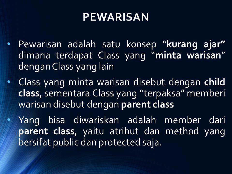"""PEWARISAN Pewarisan adalah satu konsep """"kurang ajar"""" dimana terdapat Class yang """"minta warisan"""" dengan Class yang lain Class yang minta warisan disebu"""