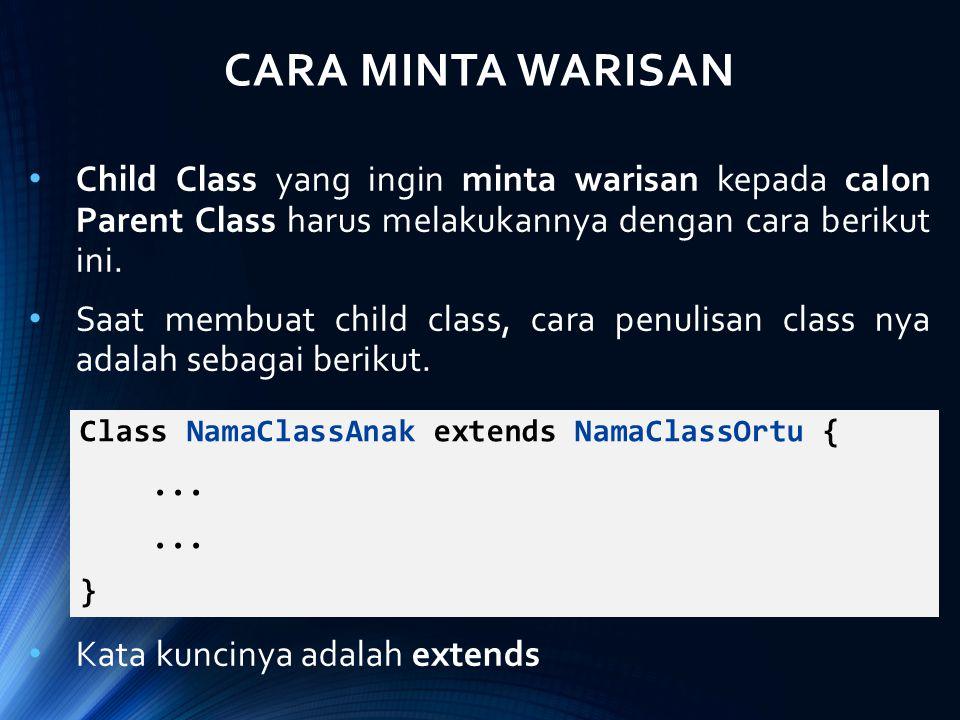 CARA MINTA WARISAN Child Class yang ingin minta warisan kepada calon Parent Class harus melakukannya dengan cara berikut ini. Saat membuat child class