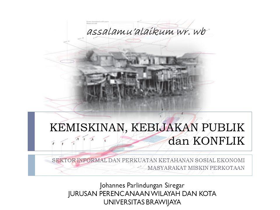 Kemiskinan, Kebijakan Publik dan Konflik 32 PERMUKIMAN dan PENGHUNIAN o PENDIDIKAN MAYORITAS LULUS SLTP.