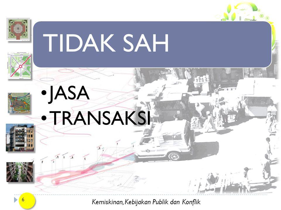 Kemiskinan, Kebijakan Publik dan Konflik 6 TIDAK SAH JASA TRANSAKSI