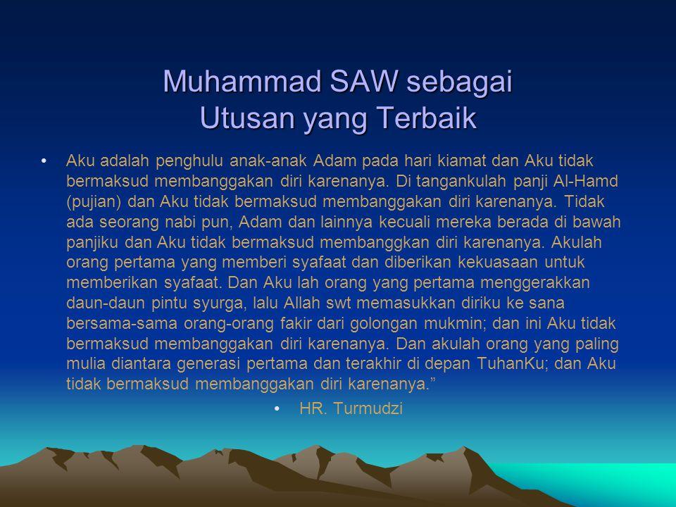 Muhammad SAW sebagai Utusan yang Terbaik Aku adalah penghulu anak-anak Adam pada hari kiamat dan Aku tidak bermaksud membanggakan diri karenanya. Di t