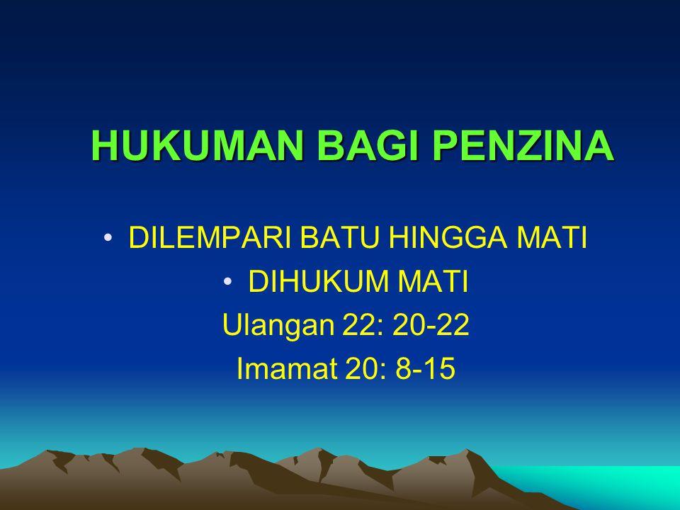 HUKUMAN BAGI PENZINA DILEMPARI BATU HINGGA MATI DIHUKUM MATI Ulangan 22: 20-22 Imamat 20: 8-15