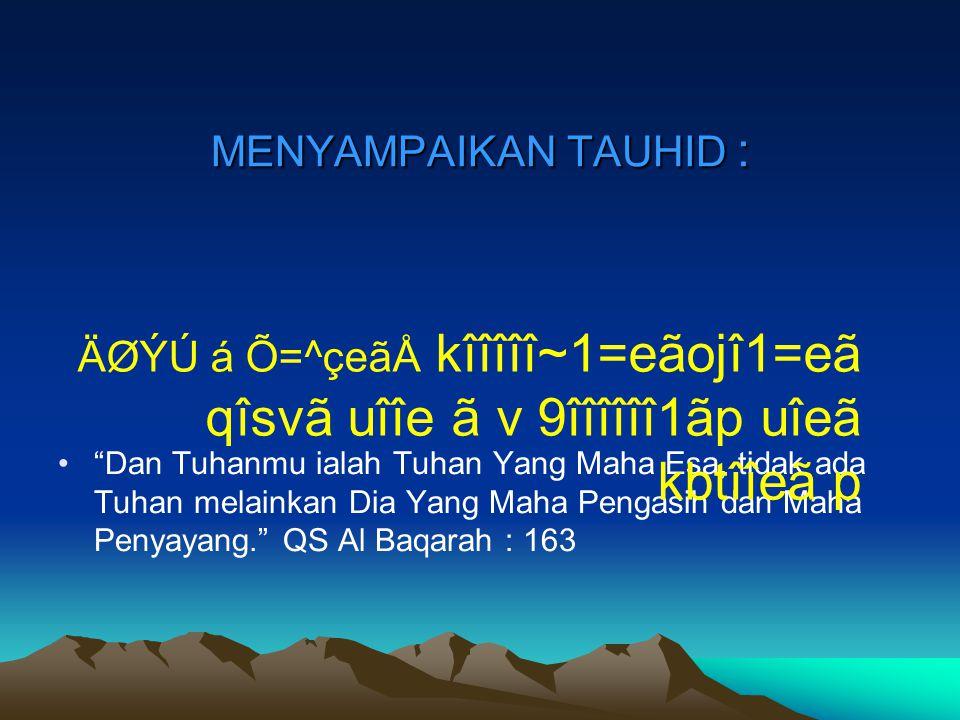 """MENYAMPAIKAN TAUHID : """"Dan Tuhanmu ialah Tuhan Yang Maha Esa, tidak ada Tuhan melainkan Dia Yang Maha Pengasih dan Maha Penyayang."""" QS Al Baqarah : 16"""