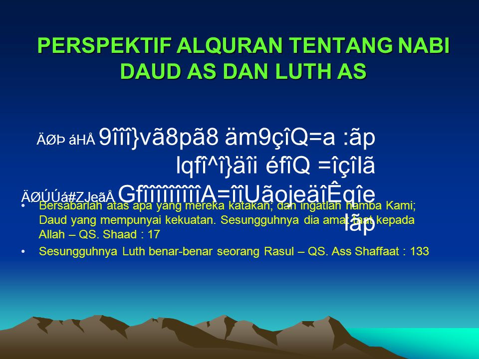 PERSPEKTIF ALQURAN TENTANG NABI DAUD AS DAN LUTH AS Bersabarlah atas apa yang mereka katakan; dan ingatlah hamba Kami; Daud yang mempunyai kekuatan. S