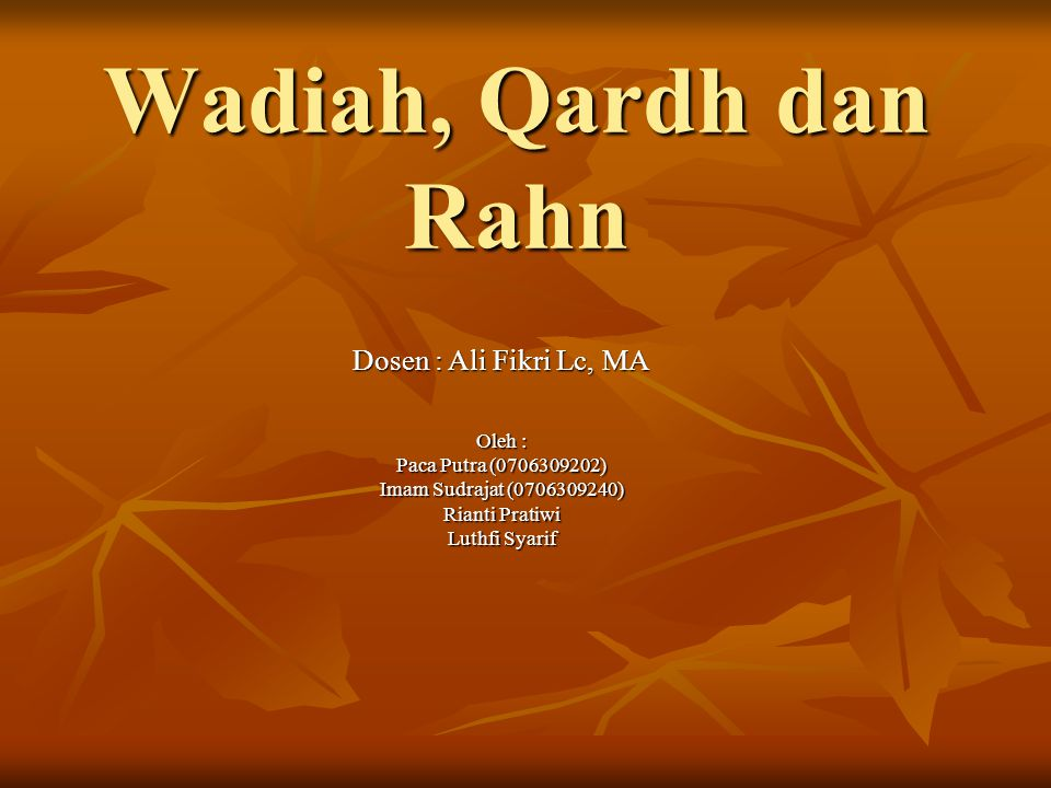 Wadiah, Qardh dan Rahn Oleh : Paca Putra (0706309202) Imam Sudrajat (0706309240) Rianti Pratiwi Luthfi Syarif Dosen : Ali Fikri Lc, MA