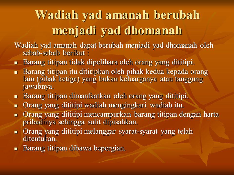 Wadiah yad amanah berubah menjadi yad dhomanah Wadiah yad amanah dapat berubah menjadi yad dhomanah oleh sebab-sebab berikut : Barang titipan tidak di
