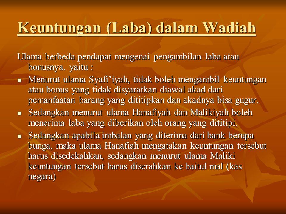 Keuntungan (Laba) dalam Wadiah Ulama berbeda pendapat mengenai pengambilan laba atau bonusnya. yaitu : Menurut ulama Syafi'iyah, tidak boleh mengambil