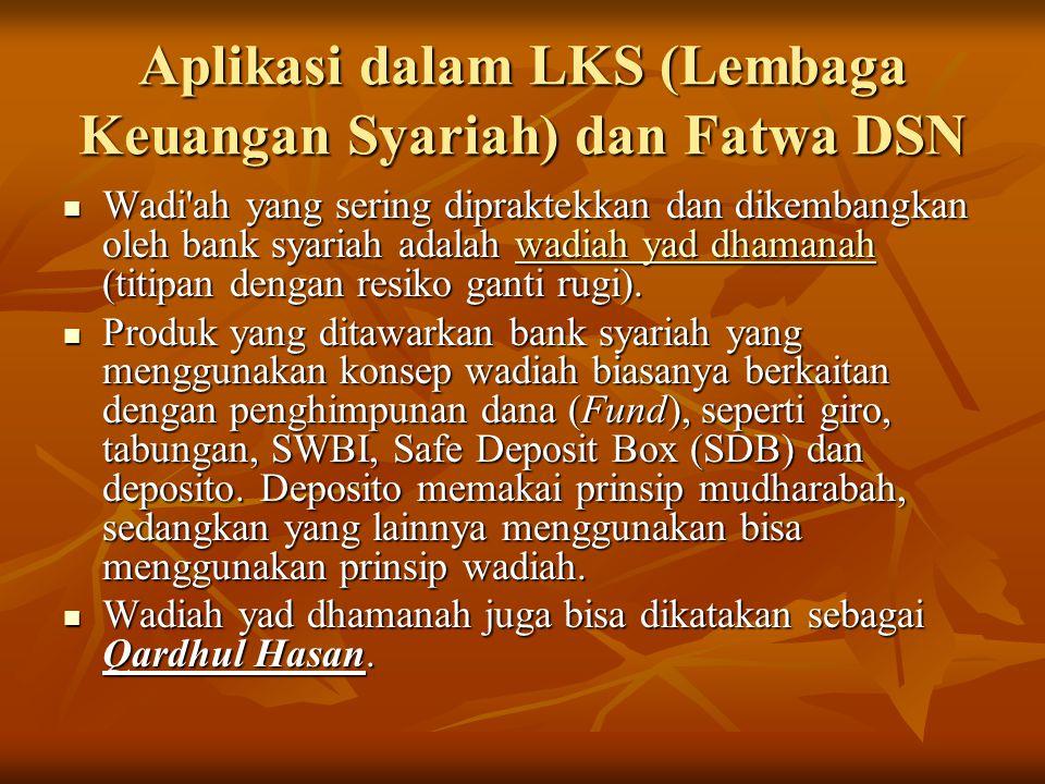 Aplikasi dalam LKS (Lembaga Keuangan Syariah) dan Fatwa DSN Wadi'ah yang sering dipraktekkan dan dikembangkan oleh bank syariah adalah wadiah yad dham
