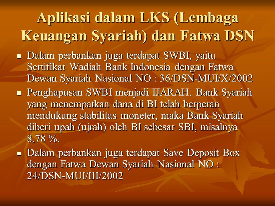 Aplikasi dalam LKS (Lembaga Keuangan Syariah) dan Fatwa DSN Dalam perbankan juga terdapat SWBI, yaitu Sertifikat Wadiah Bank Indonesia dengan Fatwa De