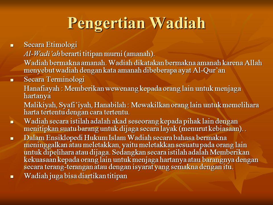 Pengertian Wadiah Secara Etimologi Secara Etimologi Al-Wadi'ah berarti titipan murni (amanah). Wadiah bermakna amanah. Wadiah dikatakan bermakna amana