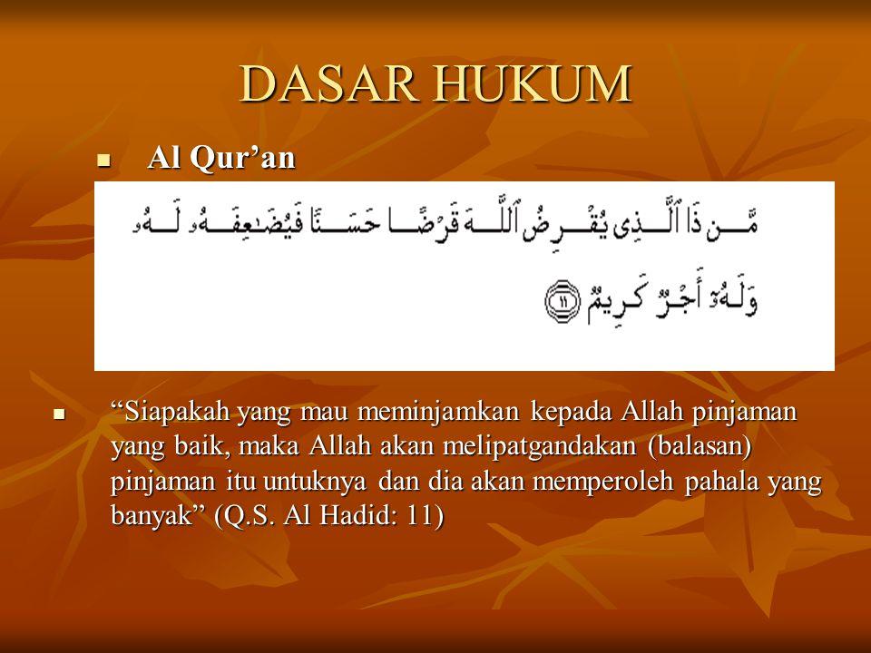 "DASAR HUKUM Al Qur'an Al Qur'an ""Siapakah yang mau meminjamkan kepada Allah pinjaman yang baik, maka Allah akan melipatgandakan (balasan) pinjaman itu"