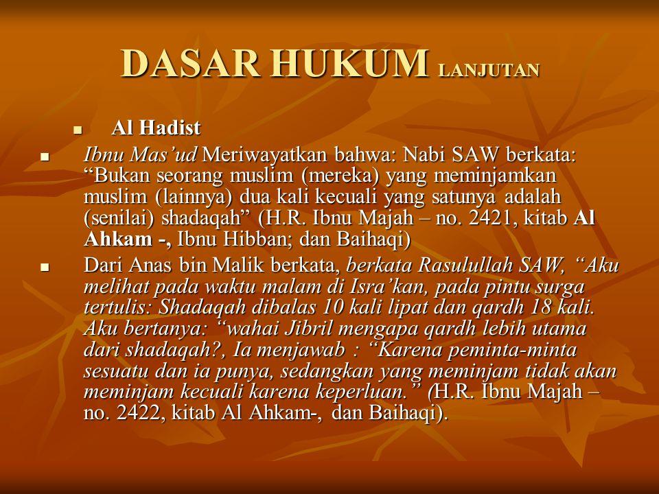 """DASAR HUKUM LANJUTAN Al Hadist Al Hadist Ibnu Mas'ud Meriwayatkan bahwa: Nabi SAW berkata: """"Bukan seorang muslim (mereka) yang meminjamkan muslim (lai"""