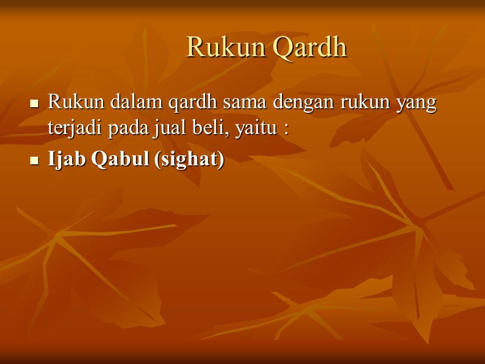 Rukun Qardh Rukun dalam qardh sama dengan rukun yang terjadi pada jual beli, yaitu : Rukun dalam qardh sama dengan rukun yang terjadi pada jual beli,