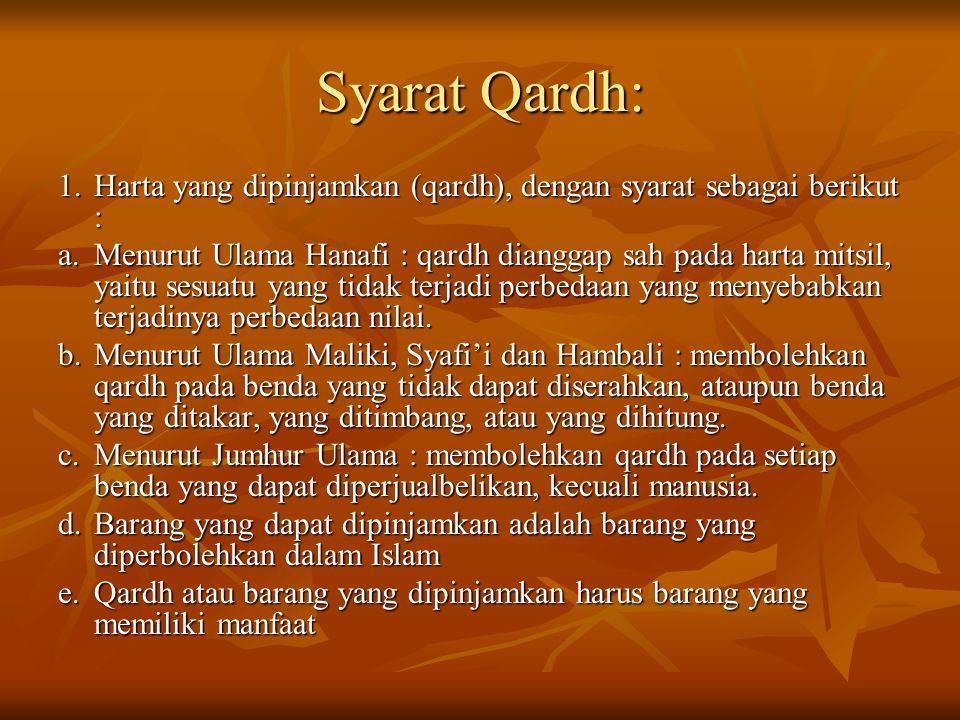 Syarat Qardh: 1.Harta yang dipinjamkan (qardh), dengan syarat sebagai berikut : a.Menurut Ulama Hanafi : qardh dianggap sah pada harta mitsil, yaitu s