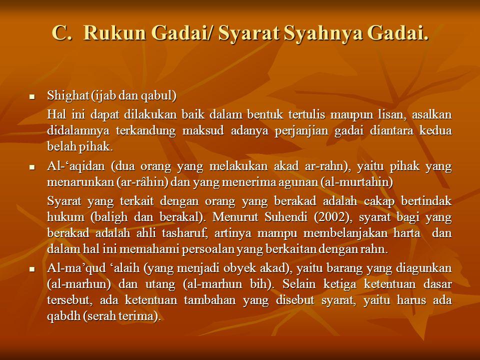 C. Rukun Gadai/ Syarat Syahnya Gadai. Shighat (ijab dan qabul) Shighat (ijab dan qabul) Hal ini dapat dilakukan baik dalam bentuk tertulis maupun lisa