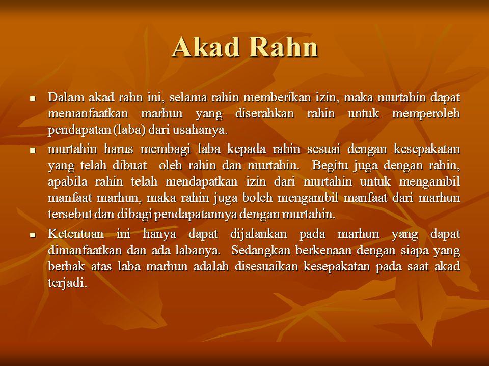 Akad Rahn Dalam akad rahn ini, selama rahin memberikan izin, maka murtahin dapat memanfaatkan marhun yang diserahkan rahin untuk memperoleh pendapatan