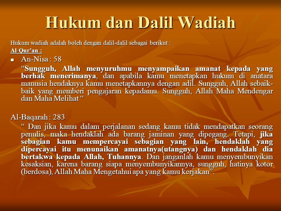 """Hukum dan Dalil Wadiah Hukum wadiah adalah boleh dengan dalil-dalil sebagai berikut : Al-Qur'an : An-Nisa : 58 An-Nisa : 58 """"Sungguh, Allah menyuruhmu"""