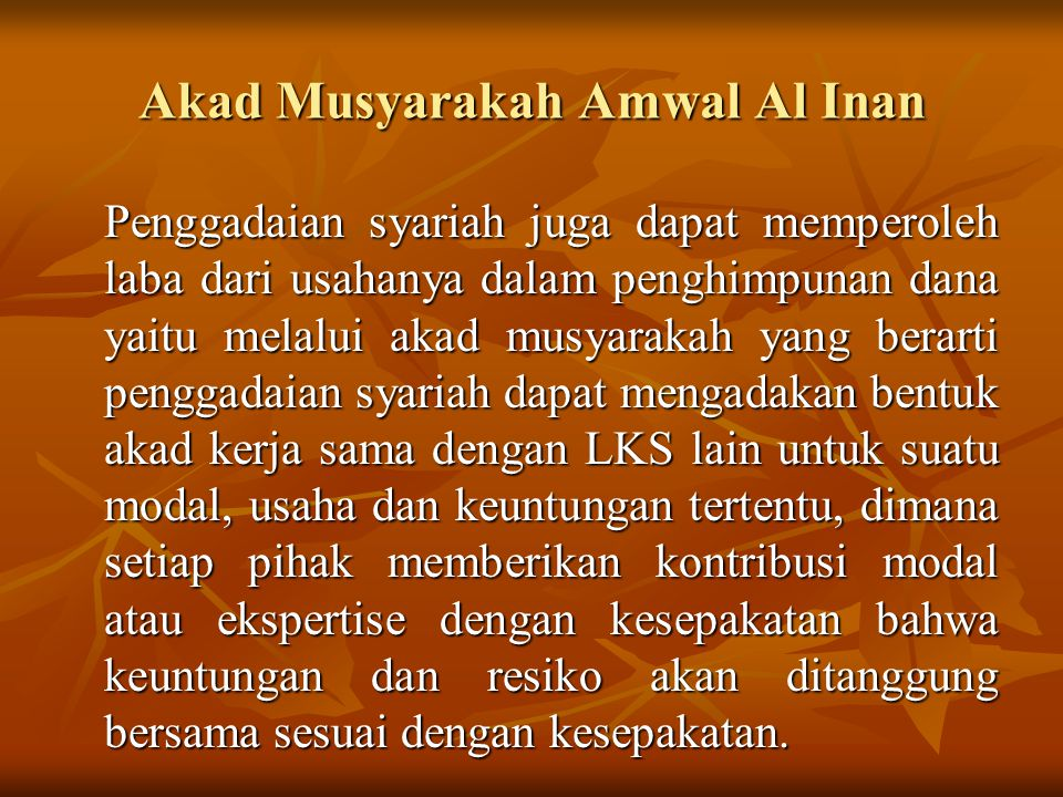 Akad Musyarakah Amwal Al Inan Penggadaian syariah juga dapat memperoleh laba dari usahanya dalam penghimpunan dana yaitu melalui akad musyarakah yang