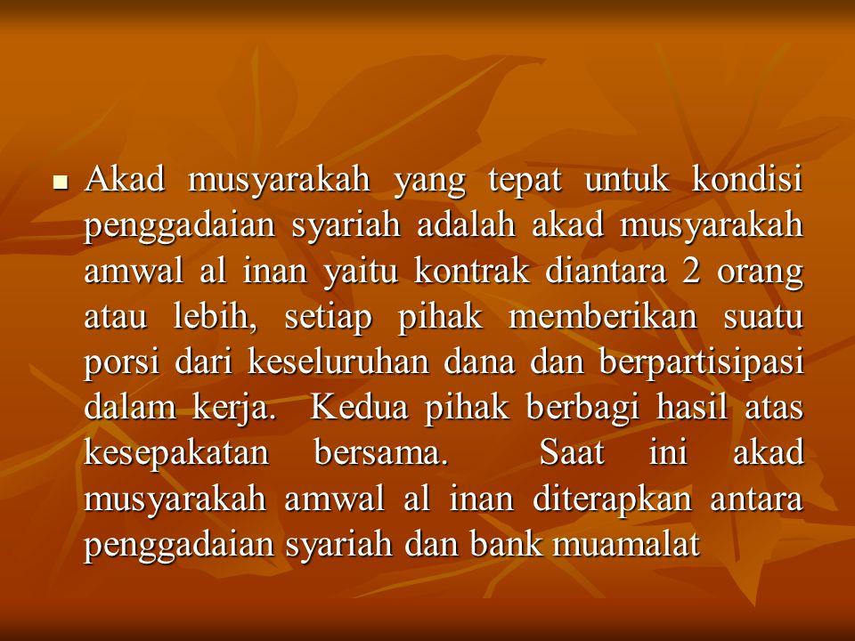 Akad musyarakah yang tepat untuk kondisi penggadaian syariah adalah akad musyarakah amwal al inan yaitu kontrak diantara 2 orang atau lebih, setiap pi