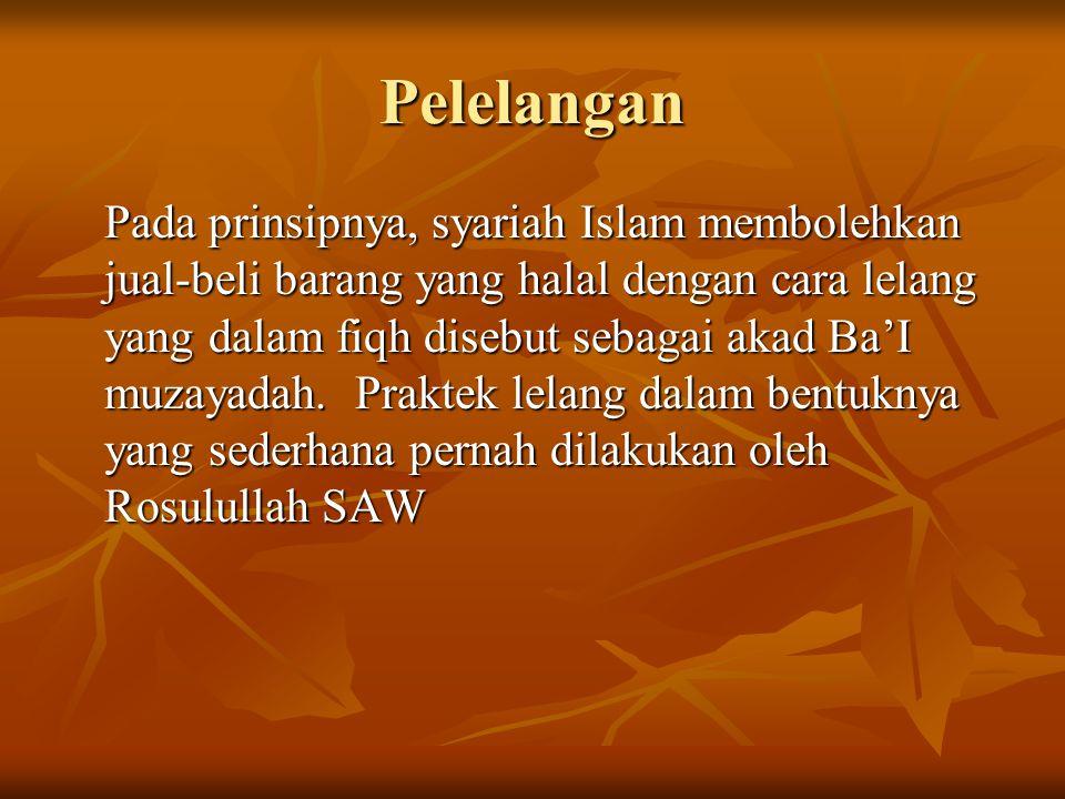 Pelelangan Pada prinsipnya, syariah Islam membolehkan jual-beli barang yang halal dengan cara lelang yang dalam fiqh disebut sebagai akad Ba'I muzayad