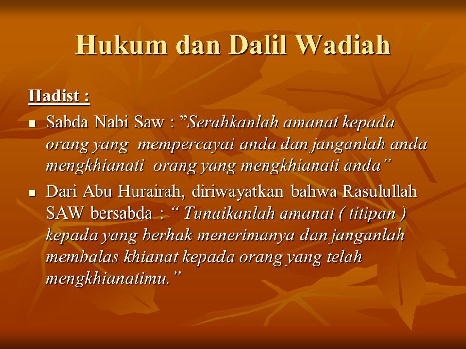 "Hukum dan Dalil Wadiah Hadist : Sabda Nabi Saw : ""Serahkanlah amanat kepada orang yang mempercayai anda dan janganlah anda mengkhianati orang yang men"