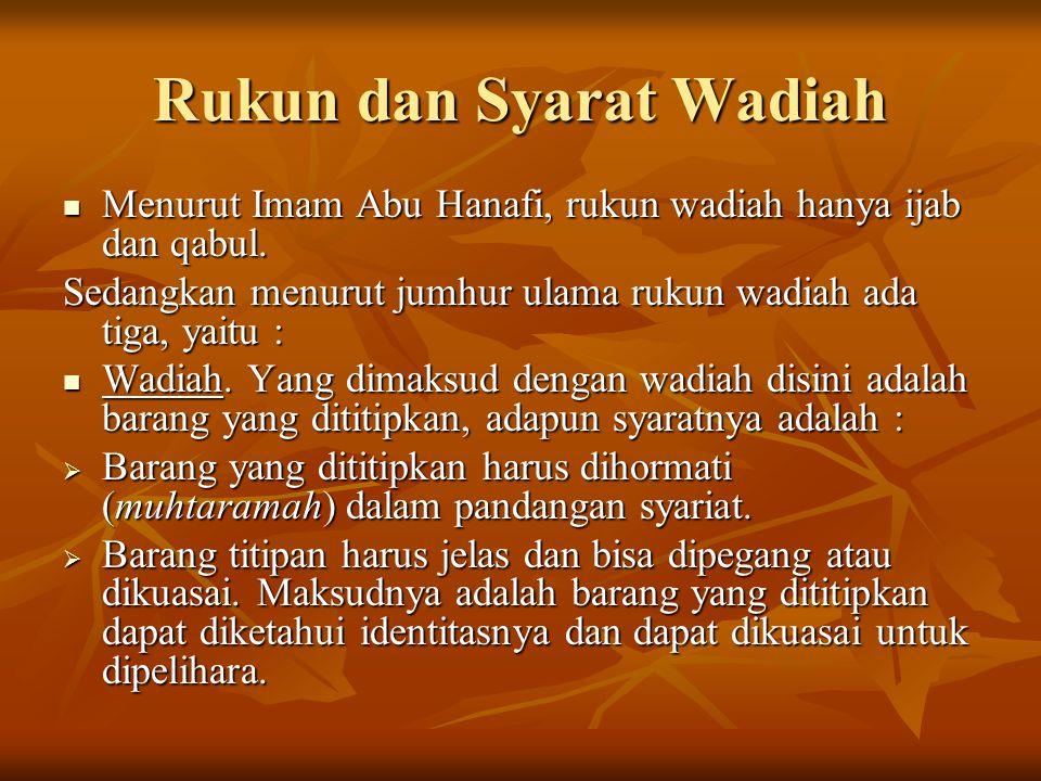 Rukun dan Syarat Wadiah Menurut Imam Abu Hanafi, rukun wadiah hanya ijab dan qabul. Menurut Imam Abu Hanafi, rukun wadiah hanya ijab dan qabul. Sedang