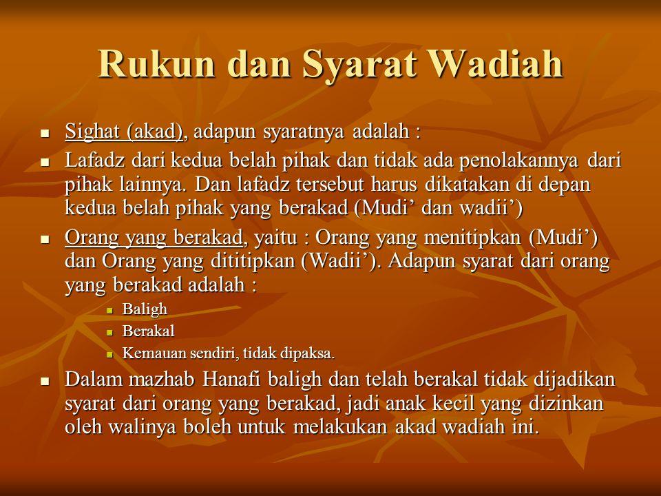 Rukun dan Syarat Wadiah Sighat (akad), adapun syaratnya adalah : Sighat (akad), adapun syaratnya adalah : Lafadz dari kedua belah pihak dan tidak ada