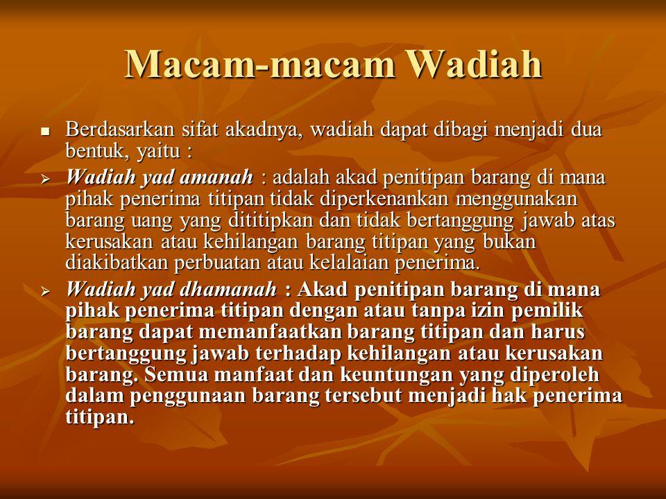Skema Wadiah Yad Amanah (Penitip, Muwaddi) (Penyimpan, Mustawda') Titip barang/uang Wadiah Yad al Amanah – Produk Wadiah yad Amanah, tidak ada di lembaga perbankan.